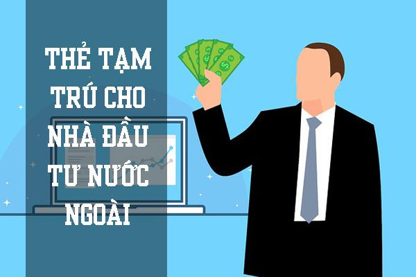 Thẻ tạm trú cho nhà đầu tư nước ngoài