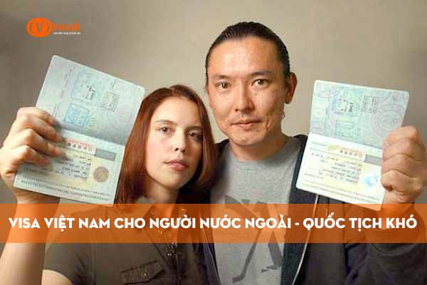 Visa Việt Nam cho người nước ngoài mang quốc tịch khó